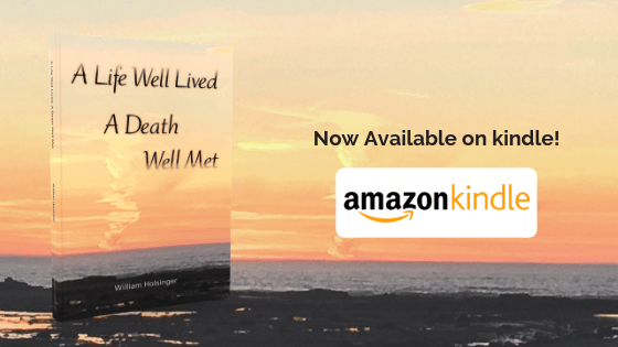A Life Well Lived, A Death Well Met by William Holsinger is now available on Kindle